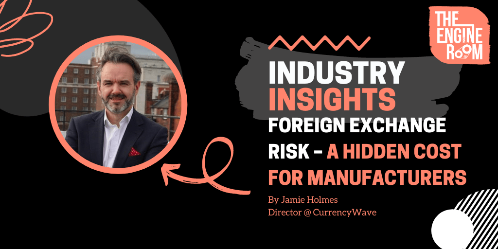 INDUSTRY INSIGHTS: FOREIGN EXCHANGE RISK – A HIDDEN COST FOR MANUFACTURERS