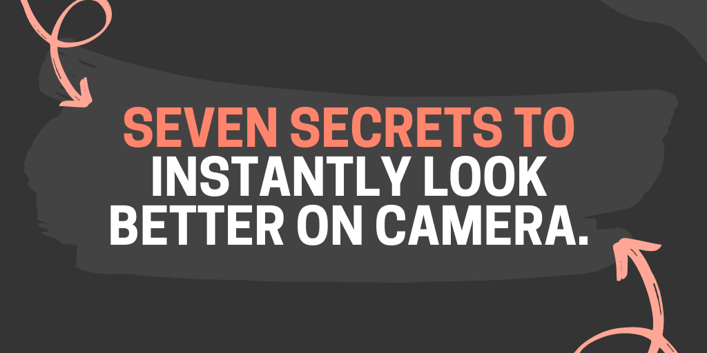 Seven secrets to instantly look better on camera