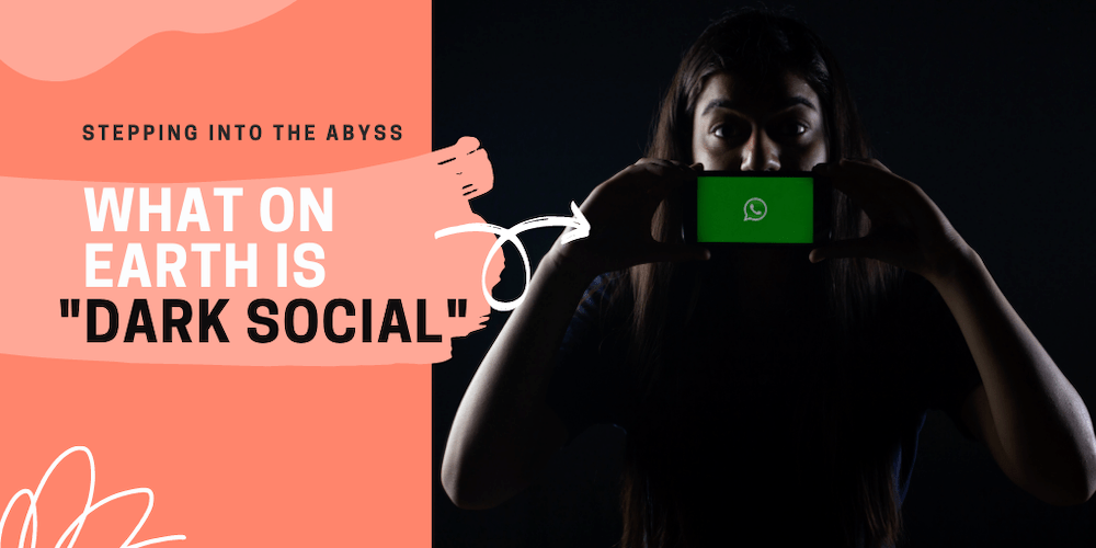 """What on earth is """"Dark Social""""?"""